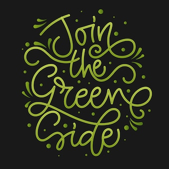 Join the green side text slogan. colorful green eco friendly hand draw lettering phrase