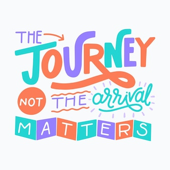 The journey not the arrival matters travelling lettering