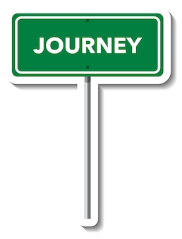 Journey road sign with pole on white background