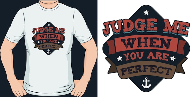Judge me when you are perfect unique and trendy motivation quote t shirt design