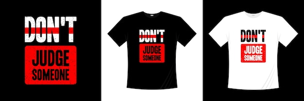 Don't judge someone typography . saying, phrase, quotes t shirt.