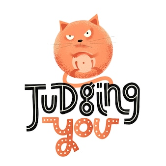 Judging you - funny, comical, black humor quote with angry round cat.