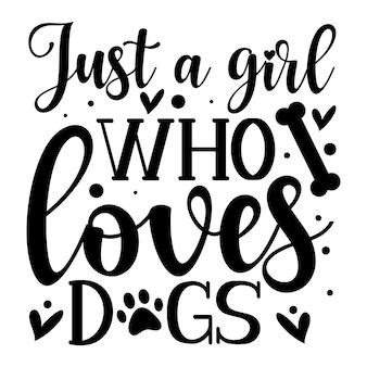 Просто девушка, которая любит собак, надпись от руки premium векторный дизайн