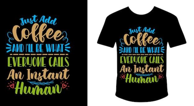 コーヒーを加えるだけで、誰もがインスタントヒューマンと呼ぶものになります