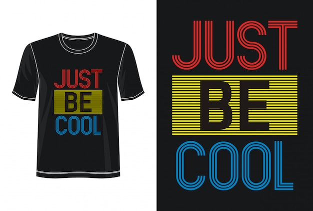 Just be cool typography for print t shirt