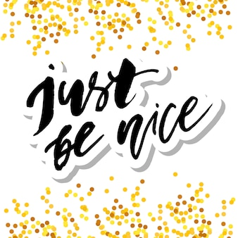 Just be nice phrase lettering calligraphy gold