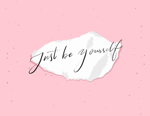 Just be yourself modern calligraphy inscription on torn paper white on pink inspirational quote