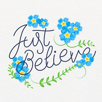 Just believe quote floral lettering