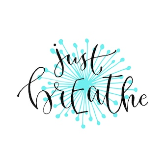 Just breathe - handwritten vector phrase. modern calligraphic print for cards, poster or t-shirt.