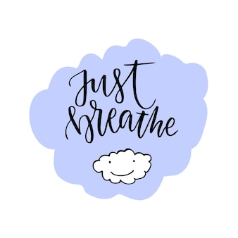 Just breathe lettering. calligraphic motivation quote. vector with cute cloud