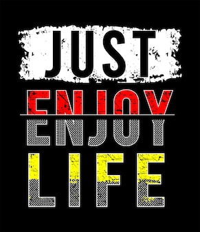 Just enjoy life typography for print t shirt