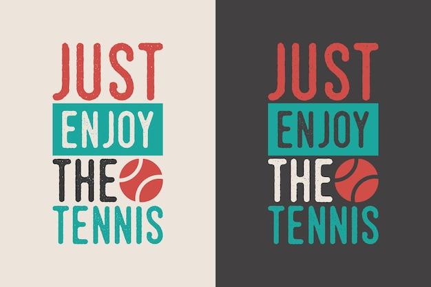 Просто наслаждайтесь теннисной винтажной типографикой теннисной футболки дизайн иллюстрации