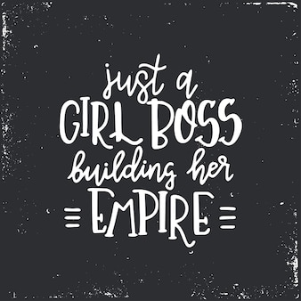 Just a girl boss building her empire hand drawn typography poster or cards. conceptual handwritten phrase. hand lettered calligraphic design.