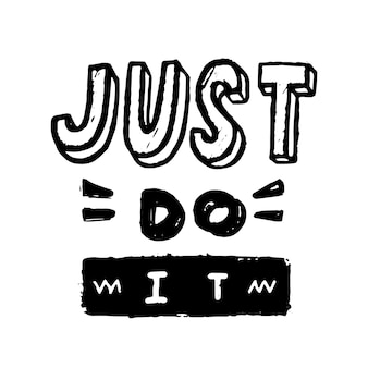 Just do it motivational lettering, black typography isolated on white background. banner with hand written font