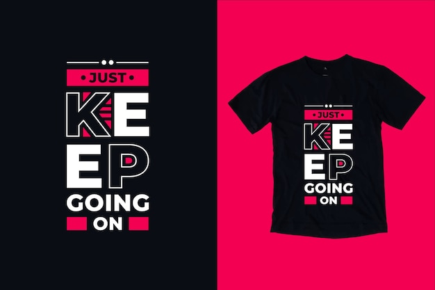 Just keep going on quotes t shirt design