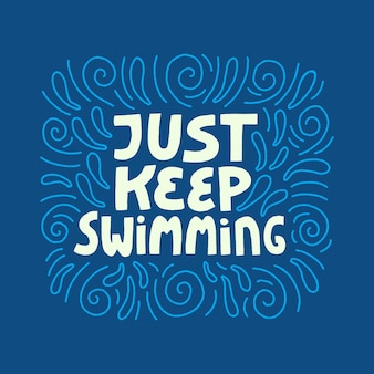 Just keep swimming hand drawn lettering. good for t-shirt print or card