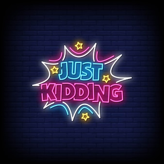 Just kidding neon signs style text