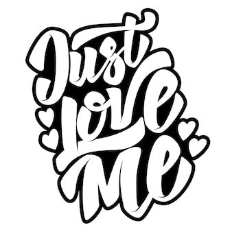 Just love me. hand drawn lettering quote on white background.  illustration
