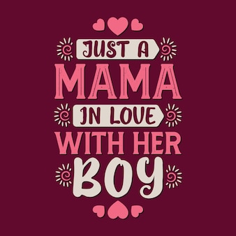 Just a mama in love with her boy. mothers day lettering design.