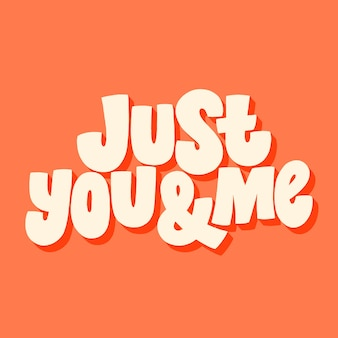 Just you and me handdrawn lettering typography quote about love for valentines day and wedding