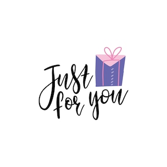 Just for you- text with gift box illustration. hand drawn lettering for greeting card, prints and posters.