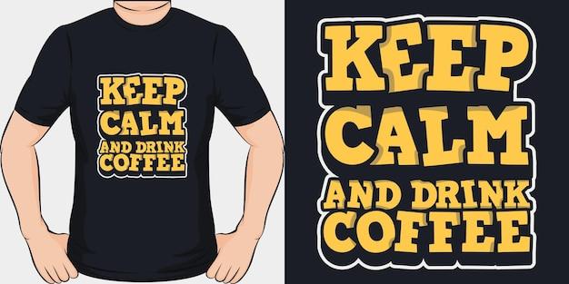 진정 유지하고 커피를 마셔 라. 독특하고 트렌디 한 티셔츠 디자인