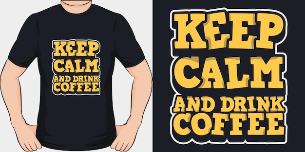 Keep calm and drink coffee. unique and trendy t-shirt design