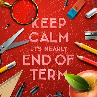 Keep calm it is nearly end of term, school out background, illustration.