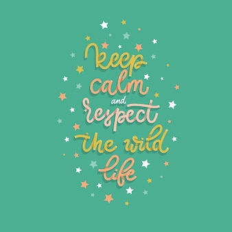 Keep calm and respect the wild life. card  with calligraphy. hand drawn  modern lettering.