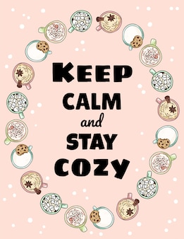 Keep calm and stay cozy lettering. cups of tasty coffee drinks ornament. hand drawn cartoon style postcard