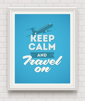 Keep calm and travel on - poster with quote in white frame on a white brick wall