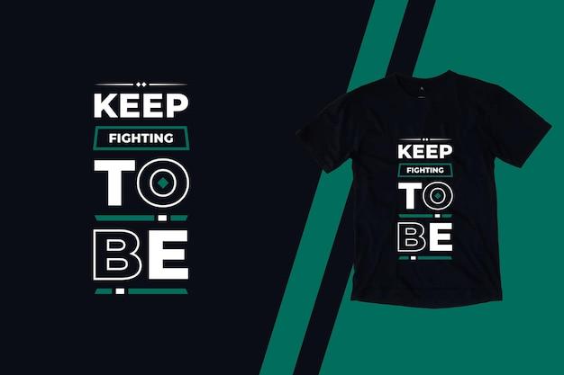Продолжайте бороться, чтобы быть современным вдохновляющим дизайном футболки цитат