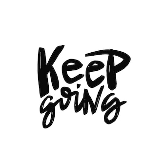 Keep going brush lettering. motivational quote.