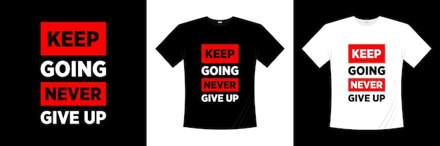 Keep going never give up typography . motivation, inspiration t shirt.