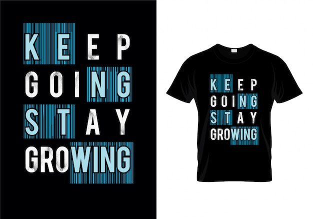 Keep going stay growing typography t shirt design vector