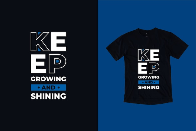 Keep growing and shining quotes t shirt design