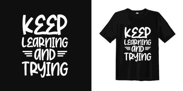 Продолжайте учиться и пытаться. футболка дизайн цитаты о мотивационных