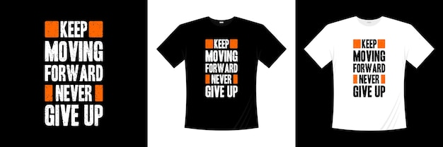 タイポグラフィのtシャツのデザインを決してあきらめないで前進し続けてください。モチベーション、インスピレーションtシャツ。