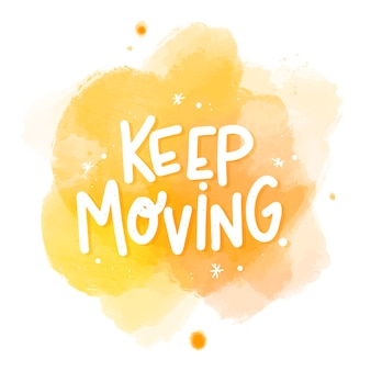Keep moving message on watercolor stain