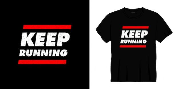 Keep running typography t-shirt design.