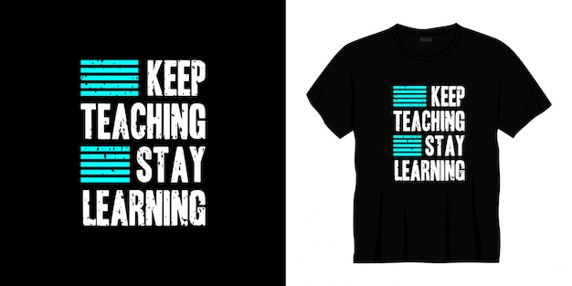 Keep teaching stay learning typography t-shirt design
