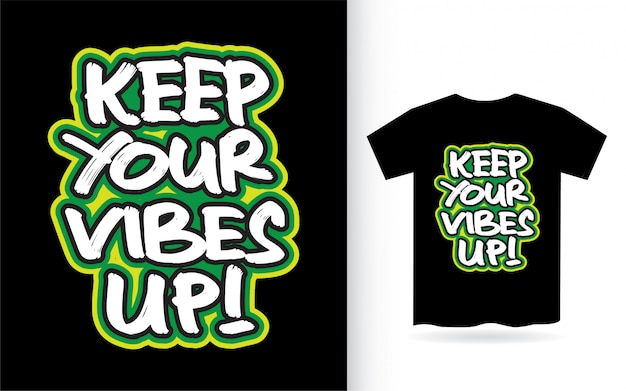 Keep your vibes up hand drawn lettering design for t shirt print