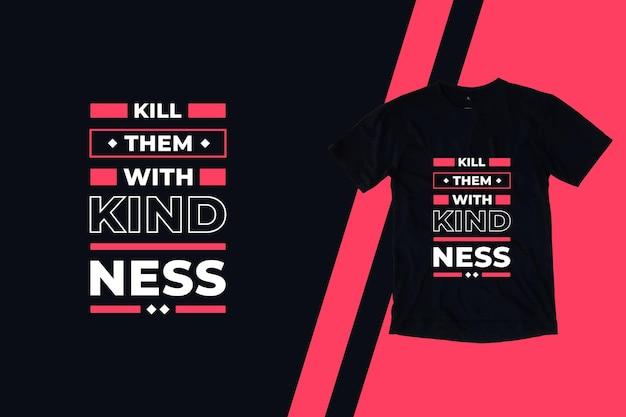 친절 현대 따옴표 t 셔츠 디자인으로 그들을 죽이십시오