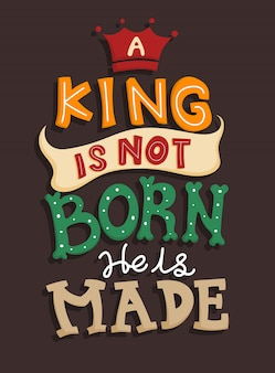 A king in not born, he is made. quote typography. vector lettering