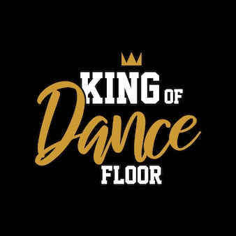 King of dance floor quote lettering typography