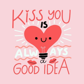 Kiss you is always a good idea lettering