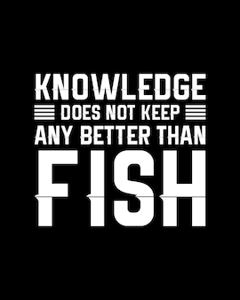 Knowledge does not keep any better than fish. hand drawn typography poster design.