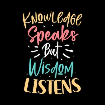 지식은 말하지만 지혜는 동기 부여 따옴표 tshirt 디자인을 듣습니다.