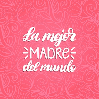 La mejor madre del mundo hand lettering. translation from spanish the best mother in the world.