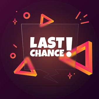 Last chance. speech bubble banner with last chance text. glassmorphism style. for business, marketing and advertising. vector on isolated background. eps 10.